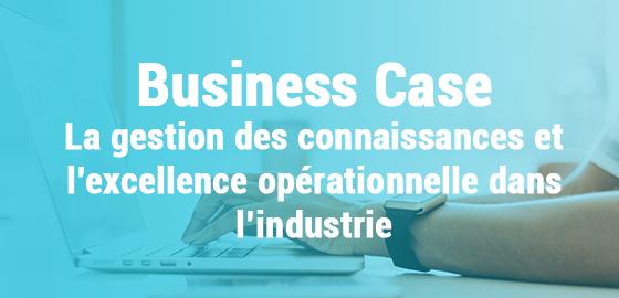 Business Case : La gestion des connaissances et l'excellence opérationnelle dans l'industrie