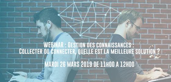 Webinar 26 Mars 2019 : Gestion des Connaissances : Collecter ou Connecter ?