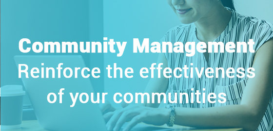 Community Management : reinforce the effectiveness of your communities